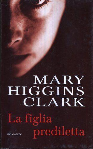 L- LA FIGLIA PREDILETTA - MARY HIGGINS CLARK - MONDOLIBRI --- 2003 - CS- ZCS288 di MARY HIGGINS CLARK http://www.amazon.it/dp/B00K1KDTE8/ref=cm_sw_r_pi_dp_gNrLwb007EGYG