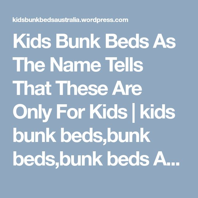 Kids Bunk Beds As The Name Tells That These Are Only For Kids | kids bunk beds,bunk beds,bunk beds Australia