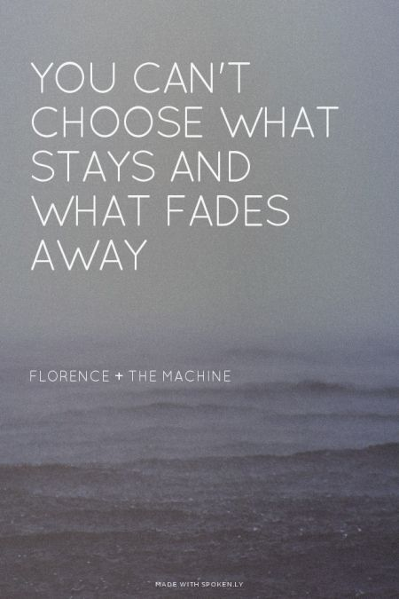 You can't choose what stays and what fades away - Florence + The Machine   'Alinurbi made this with Spoken.ly