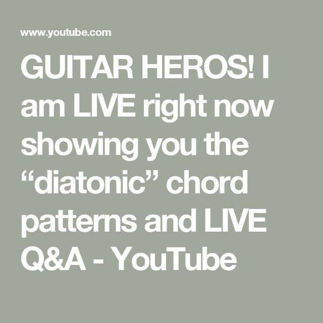 "GUITAR HEROS!  I am LIVE right now showing you the ""diatonic"" chord patterns and LIVE Q&A - YouTube"