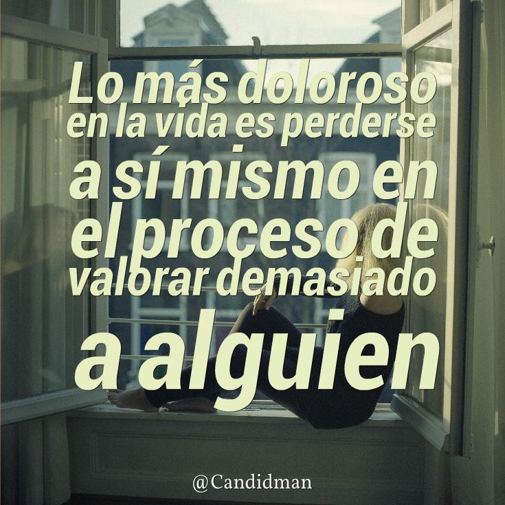 """""""Lo más #Doloroso en la #Vida es perderse a sí mismo en el proceso de #Valorar demasiado a alguien"""". #Citas #Frases @Candidman"""