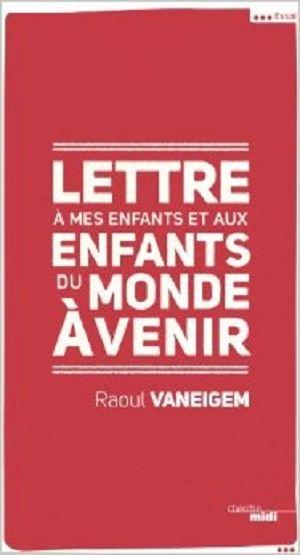 Vaneigem, Raoul - Lettre à mes enfants et aux enfants du monde
