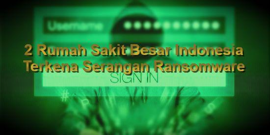 Konsultan IT Jakarta - Indonesia: 2 Rumah Sakit Besar Indonesia Terkena Serangan Ran...