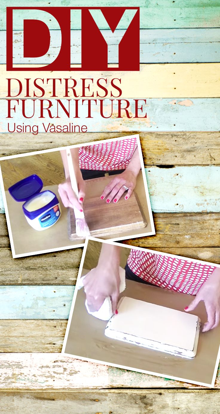 Give your furniture an antiqued or distressed look ladulcelavie - How To Distress Furniture With Vaseline If You Re Looking To Make Your Furniture