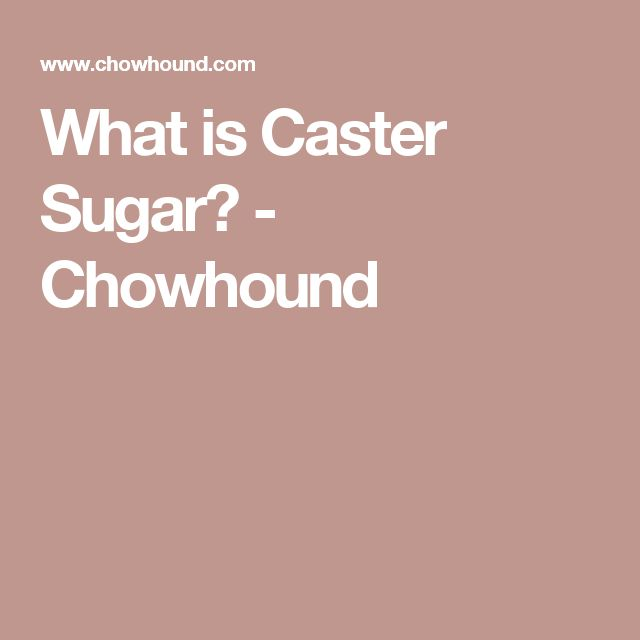 What is Caster Sugar? - Chowhound