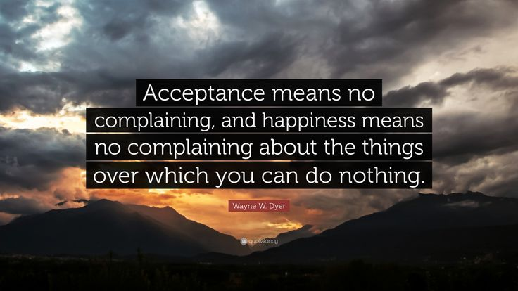 "Wayne W. Dyer Quote: ""Acceptance means no complaining, and ..."