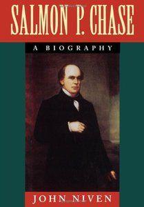 salmon p chase | Salmon P. Chase: A Biography By John Niven