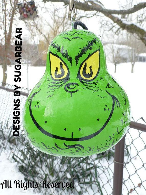 GRINCH Hand Painted Gourd GRINCHMaS Decoration or we Drill our for a Birdhouse Your Choice! by DesignsbySugarbear on Etsy, $49.99  Mr.Grinch is waiting to be Adopted  Designs by Sugarbear on ETSY these make adorable Birdhouses - see my pages for FUN Photos!