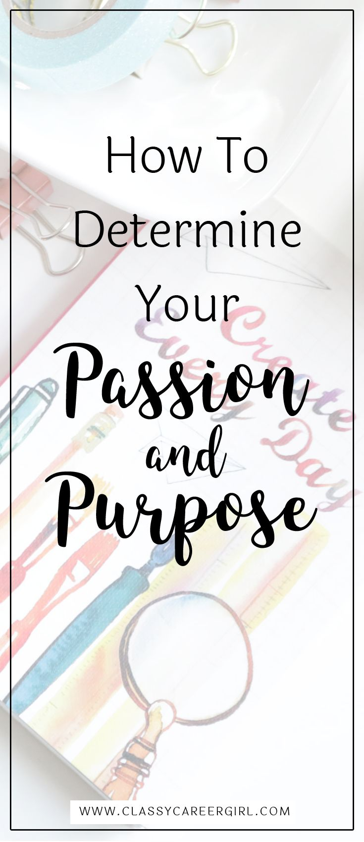 How To Determine Your Passion and Purpose  The best way to find your passion and purpose is to be 100% you and to be your best self. Then, your calling will emerge. The key is to do what you can, where you are with everything you've got.  Read More: http://www.classycareergirl.com/2016/09/your-passion-and-purpose/