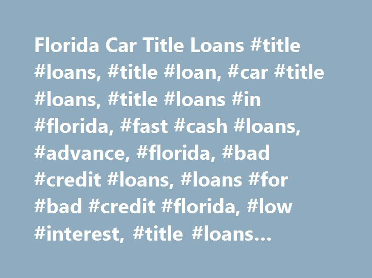 Florida Car Title Loans #title #loans, #title #loan, #car #title #loans, #title #loans #in #florida, #fast #cash #loans, #advance, #florida, #bad #credit #loans, #loans #for #bad #credit #florida, #low #interest, #title #loans #florida # http://finances.nef2.com/florida-car-title-loans-title-loans-title-loan-car-title-loans-title-loans-in-florida-fast-cash-loans-advance-florida-bad-credit-loans-loans-for-bad-credit-florida-lo/  # Florida Title Loans Getting cash with a car title loan is a…