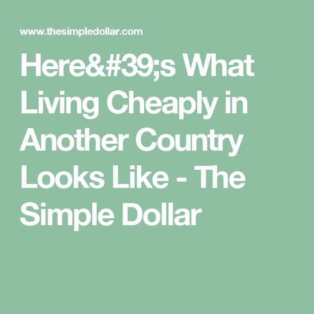 Here's What Living Cheaply in Another Country Looks Like - The Simple Dollar