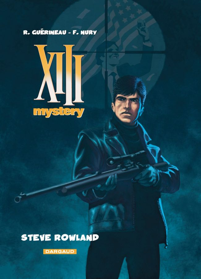 XIII Mystery tome 5 : Steve Rowland. Scénario : Nury, Dessin : Guérineau. #XIII #BDXIII #Dargaud #Nury