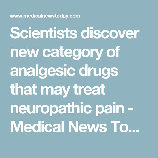 Scientists discover new category of analgesic drugs that may treat neuropathic pain - Medical News Today