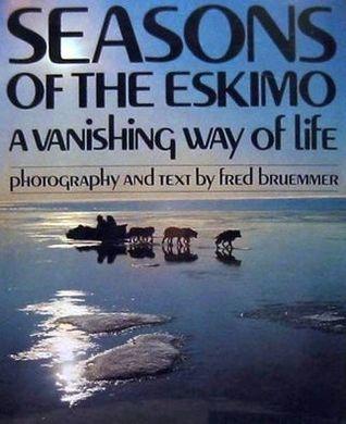 Seasons of the Eskimo; a vanishing way of life