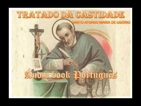 TRATADO DA CASTIDADE   SANTO AFONSO MARIA DE LIGÓRIO   Áudio book Português