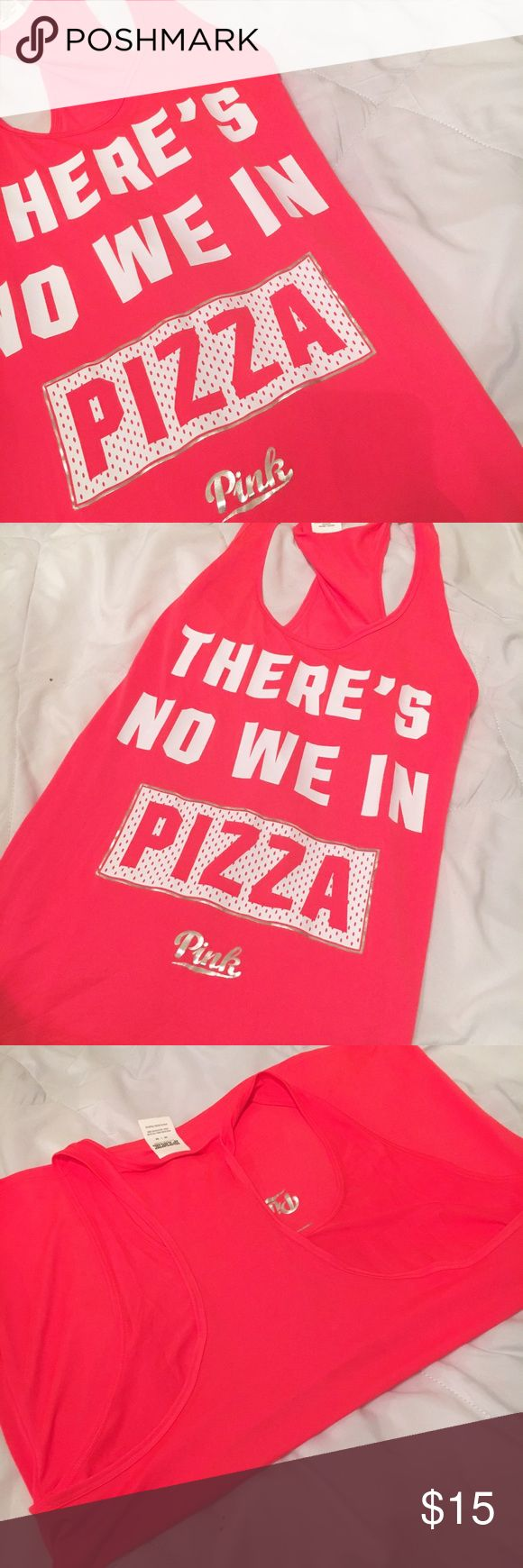 "PINK Victoria's Secret Workout Tank ""THERE'S NO WE IN PIZZA"" Tank. NWOT. Super cute and never worn. Is a M but fits more like a L/XL. PINK Victoria's Secret Tops Muscle Tees"