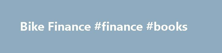 Bike Finance #finance #books http://finances.nef2.com/bike-finance-finance-books/  #0 finance # Tredz Finance 0% APR finance with no deposit required Your new dream bike, kit and clothing is just a few simple clicks away. Whether you're after brand new bike for heading off-road, upgrading your wheels or tracking your performance with a GPS computer, we've got a range of payment options to help you spread the cost. Spend £250 or more on any items with us (even discounted items) and you can…