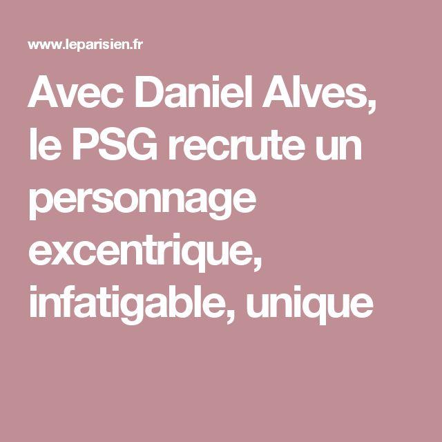 Avec Daniel Alves, le PSG recrute un personnage excentrique, infatigable, unique