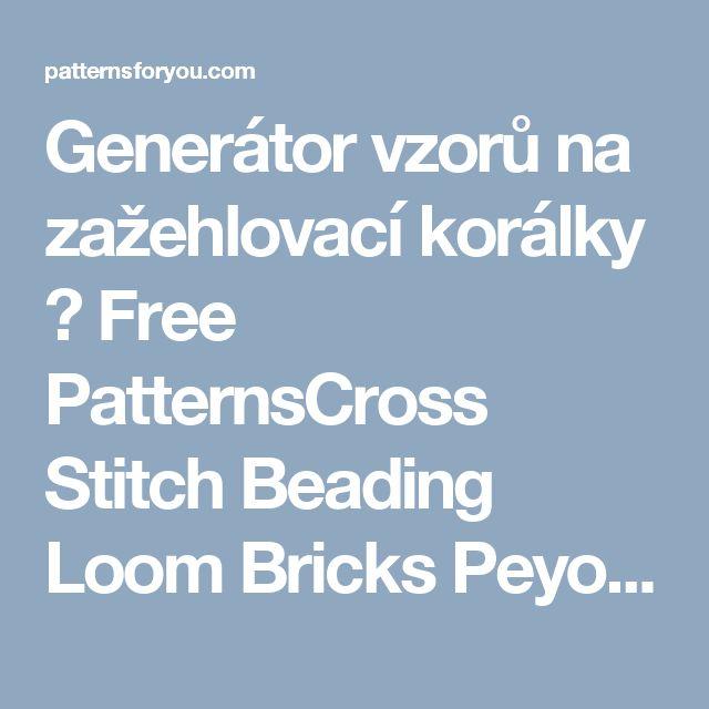 Generátor vzorů na zažehlovací korálky ٭ Free PatternsCross Stitch Beading Loom Bricks Peyote Right Angle Weave Crossstitch Beadwork