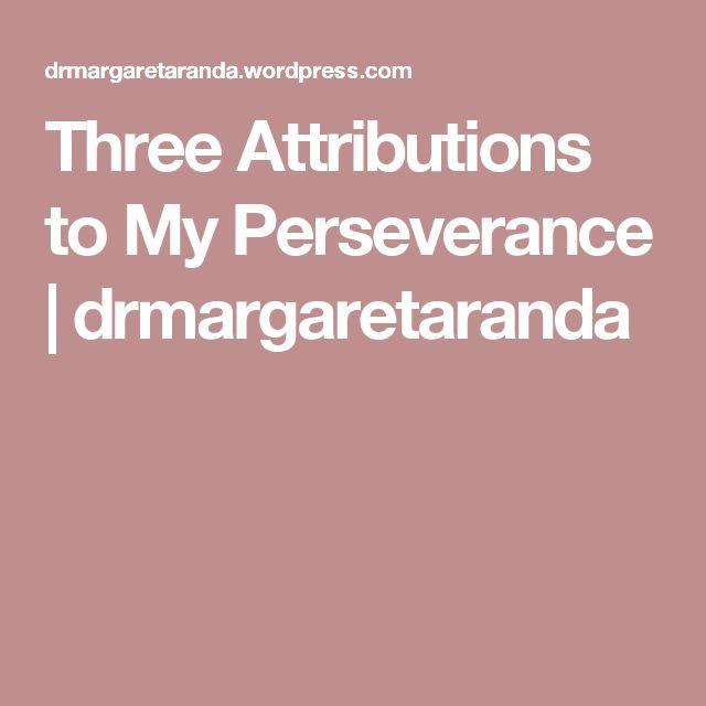 Three Attributions to My Perseverance | drmargaretaranda