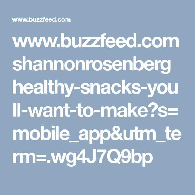 www.buzzfeed.com shannonrosenberg healthy-snacks-youll-want-to-make?s=mobile_app&utm_term=.wg4J7Q9bp