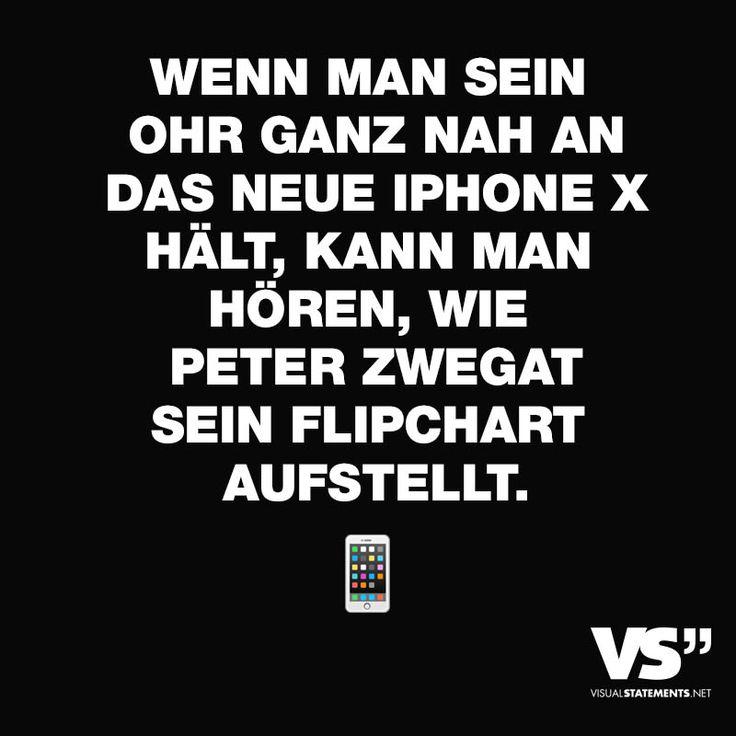 Visual Statements® Wenn man sein Ohr ganz nah an das neue Iphone X hält, kann man hören, wie Peter Zwegat sein Flipchart aufstellt. Sprüche/ Zitate/ Quotes/ Spaß/ witzig/ lustig/ Fun