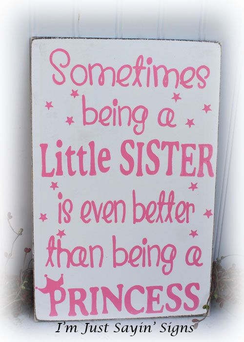 Sometimes Being A Little Sister Is Even Better by ImJustSayinSigns, $19.95