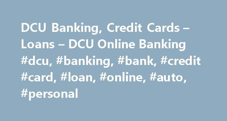 DCU Banking, Credit Cards – Loans – DCU Online Banking #dcu, #banking, #bank, #credit #card, #loan, #online, #auto, #personal http://alabama.remmont.com/dcu-banking-credit-cards-loans-dcu-online-banking-dcu-banking-bank-credit-card-loan-online-auto-personal/  # Discover the many benefits of Digital Credit Union (DCU) and their various lines of banking businesses, including secured credit cards, auto and personal loans, business loans, insurance and of course banking. Being a credit union…