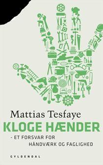 Kloge hænder - et forsvar for håndværk og faglighed af Mattias Tesfaye