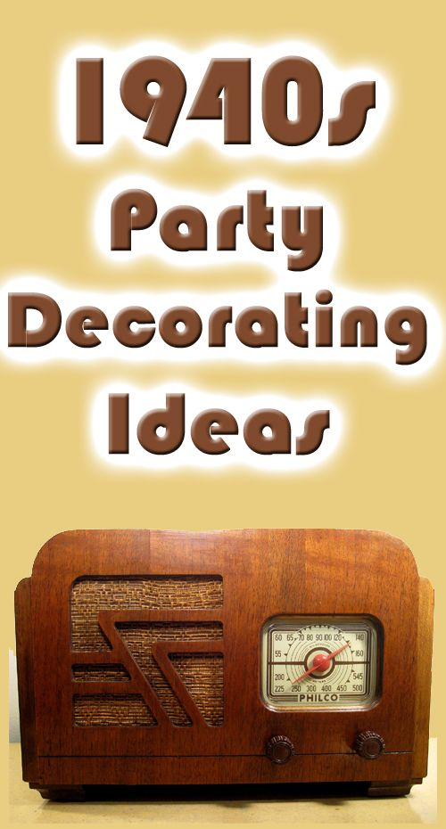 Unique 1940s theme party decorating ideas - go beyond the expected....