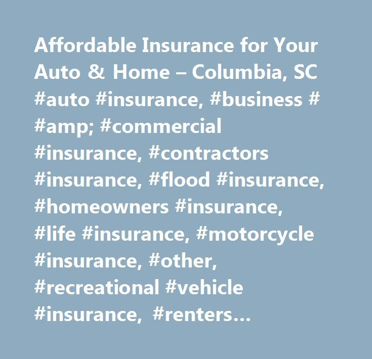 Affordable Insurance for Your Auto & Home – Columbia, SC #auto #insurance, #business # #amp; #commercial #insurance, #contractors #insurance, #flood #insurance, #homeowners #insurance, #life #insurance, #motorcycle #insurance, #other, #recreational #vehicle #insurance, #renters #insurance, #trucking #insurance, #watercraft # #amp; #boat #insurance, #columbia, #sc…