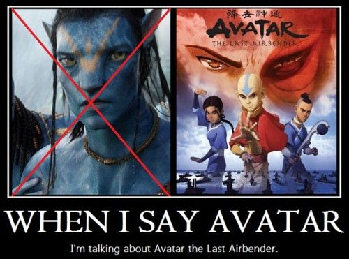 Please understand when I say Avatar i'm referring to the last air bender not that blue monkey movie.