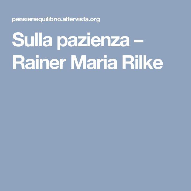 Sulla pazienza – Rainer Maria Rilke