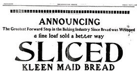 the greatest thing before sliced bread was...
