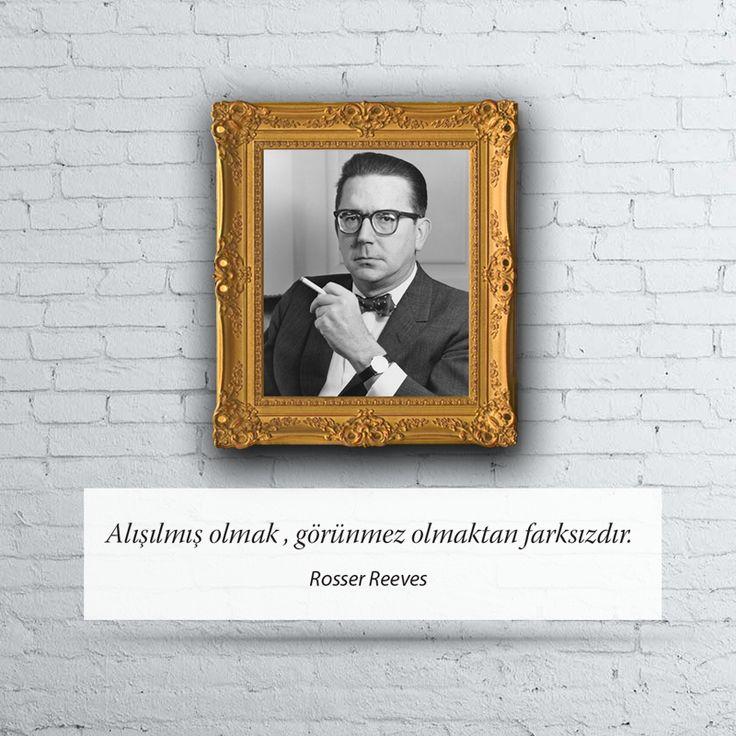 Alışılmış olmak, görünmez olmaktan farksızdır. Rosser Reeves