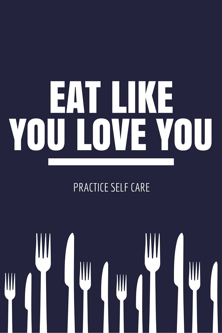 Physical self care: nourish your body. Self care is about taking care of yourself and that includes the food you eat.