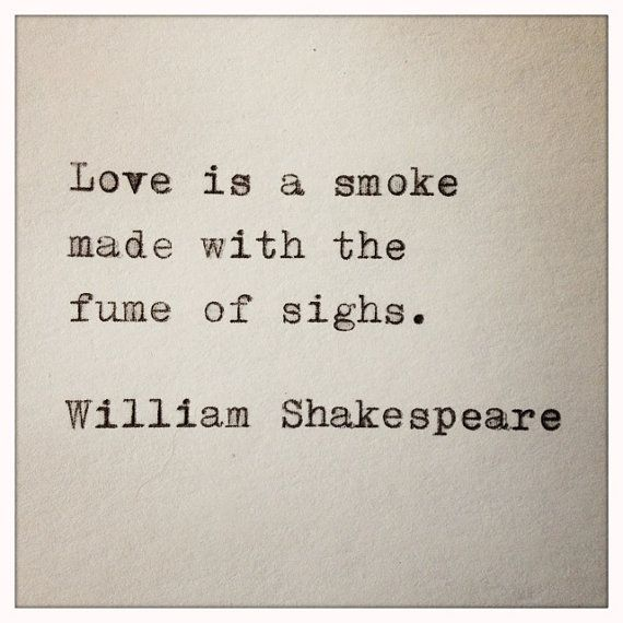 """""""Love is smoke made with the fume of sighs.""""-Shakespeare Romeo and Juliet Quote by farmnflea on Etsy, $12.00"""