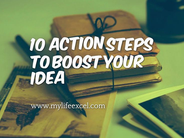10 Action Steps To Boost Your Idea http://www.mylifeexcel.com/10-action-steps-boost-idea/