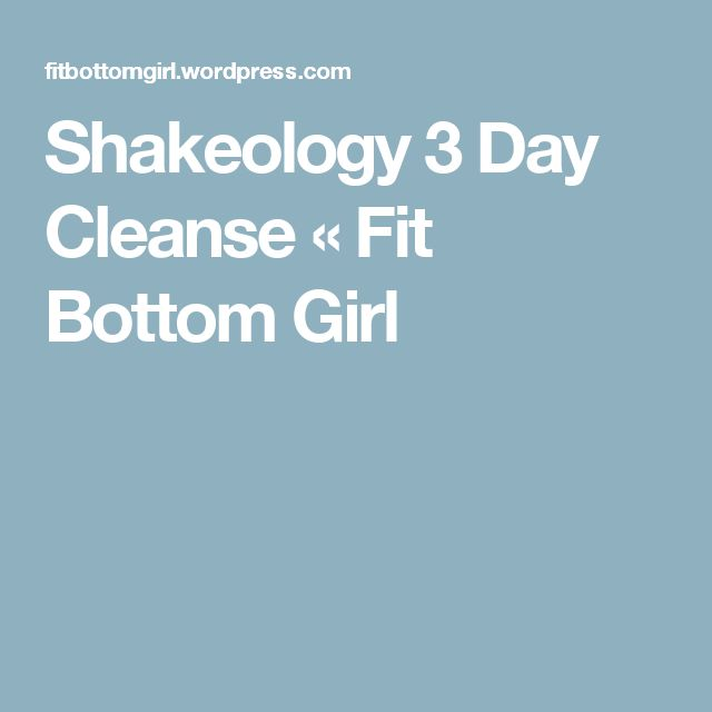 Shakeology 3 Day Cleanse « Fit Bottom Girl