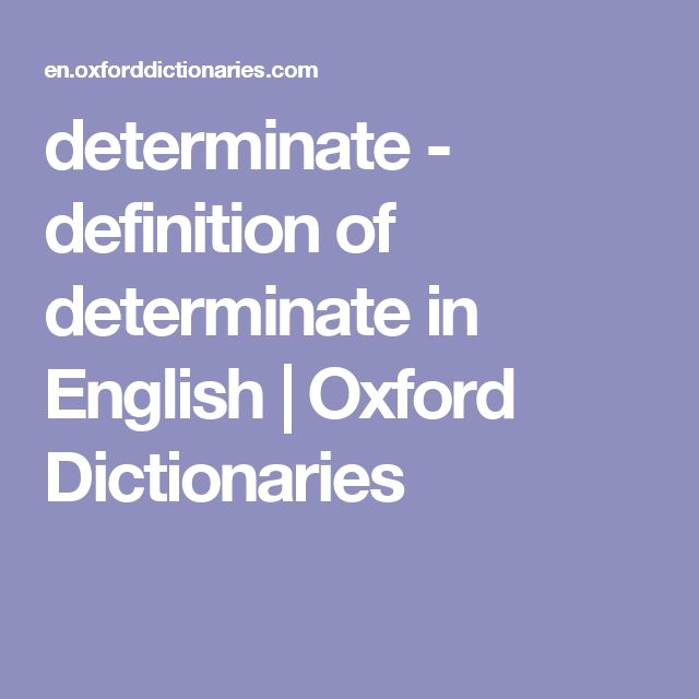 Determinate   Definition Of Determinate In English | Oxford Dictionaries |  Writing | Pinterest | Definitions And English