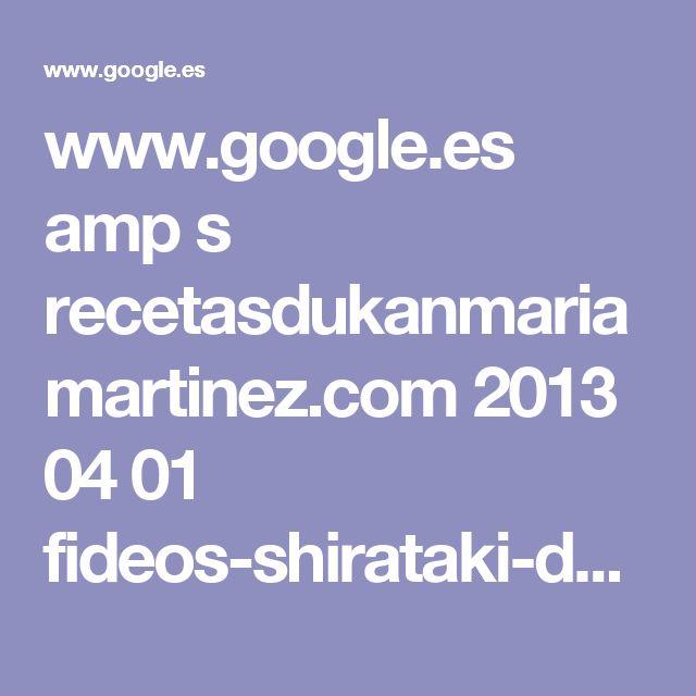www.google.es amp s recetasdukanmariamartinez.com 2013 04 01 fideos-shirataki-dukan-ataque amp