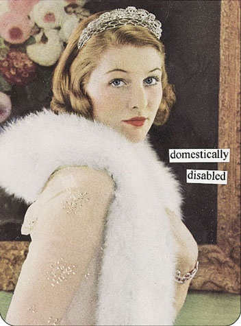 "Anne Taintor ""Domestically Disabled"" Yes I am...it's because I'm a princess..what of it?"