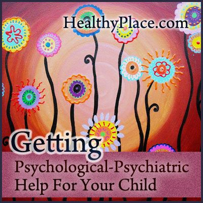 Getting Psychological-Psychiatric Help For Your Child | How to do you know if your child needs professional psychological or psychiatric help and where do you go?