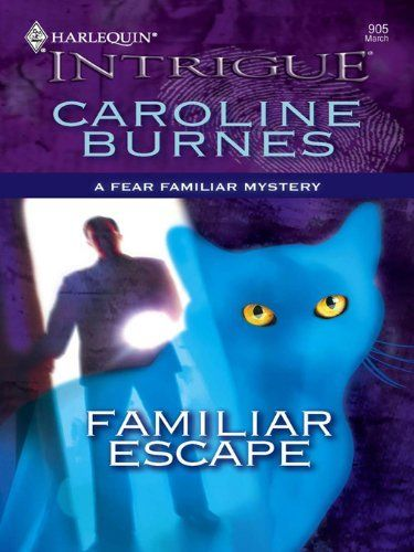 Familiar Escape Fear By Caroline Burnes 367 Publisher Harlequin Intrigue