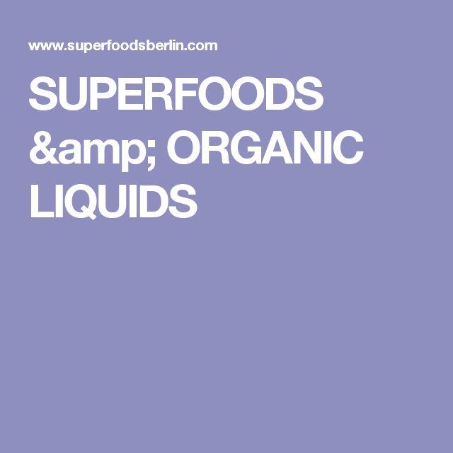 SUPERFOODS & ORGANIC LIQUIDS