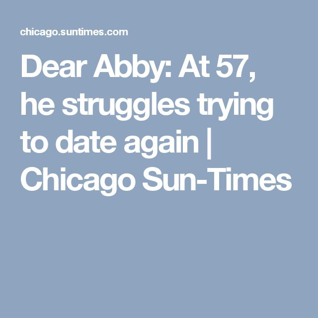 Dear Abby: At 57, he struggles trying to date again | Chicago Sun-Times