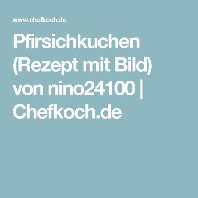 Pfirsichkuchen (Rezept mit Bild) von nino24100 | Chefkoch.de