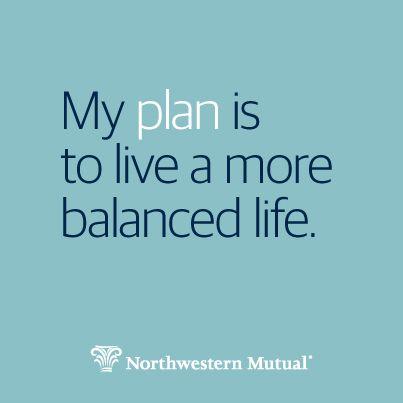 Plan To Live A Balanced Life. Http://northwesternmutual.com