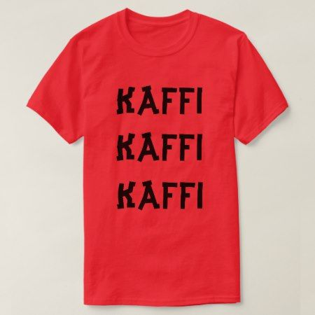 Norwegian text coffee coffee coffe in Norwegian T-Shirt A red t-shirt with a text in Norwegian: kaffi kaffi kaffi that can be translate to: coffee coffee coffee . Get this t-shirt that will give you a unique and different look.You can customize this t-shirt to give it you own unique look.