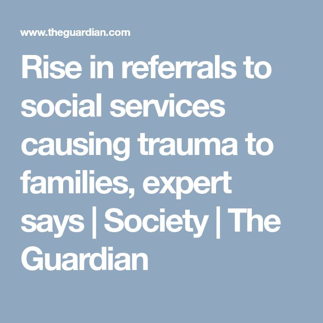 Rise in referrals to social services causing trauma to families, expert says | Society | The Guardian